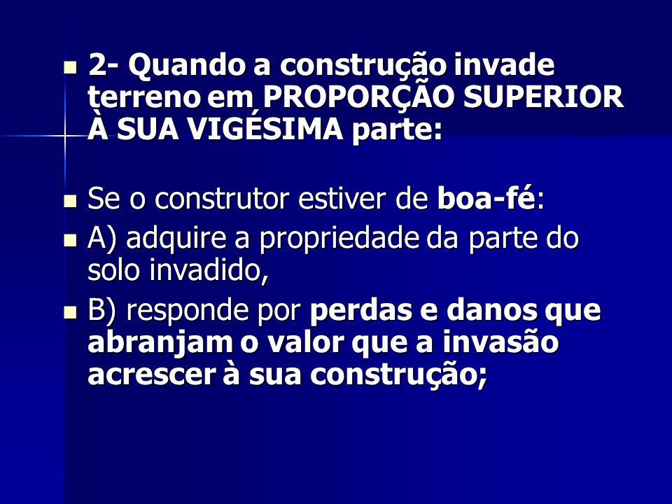 2- Quando a construção invade terreno em PROPORÇÃO SUPERIOR À SUA VIGÉSIMA parte: 2- Quando a construção invade terreno em PROPORÇÃO SUPERIOR À SUA VI