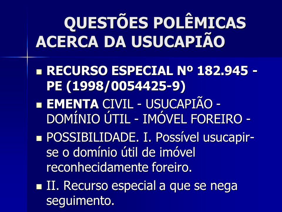 QUESTÕES POLÊMICAS ACERCA DA USUCAPIÃO RECURSO ESPECIAL Nº 182.945 - PE (1998/0054425-9) RECURSO ESPECIAL Nº 182.945 - PE (1998/0054425-9) EMENTA CIVI