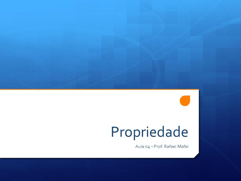 Propriedade Aula 04 – Prof. Rafael Mafei