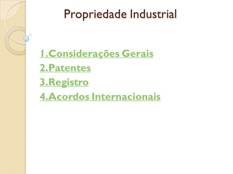 Propriedade Industrial 1.Considerações Gerais 2.Patentes 3.Registro 4.Acordos Internacionais