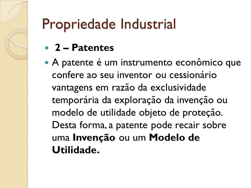 Propriedade Industrial 2 – Patentes A patente é um instrumento econômico que confere ao seu inventor ou cessionário vantagens em razão da exclusividad