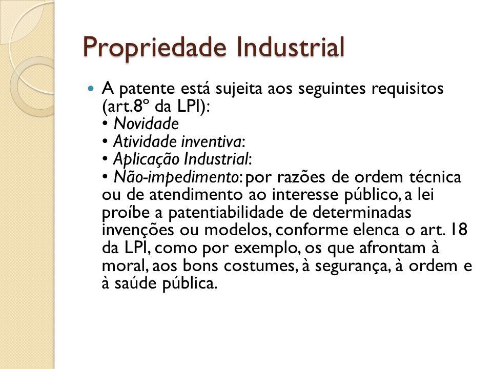 Propriedade Industrial A patente está sujeita aos seguintes requisitos (art.8º da LPI): Novidade Atividade inventiva: Aplicação Industrial: Não-impedi