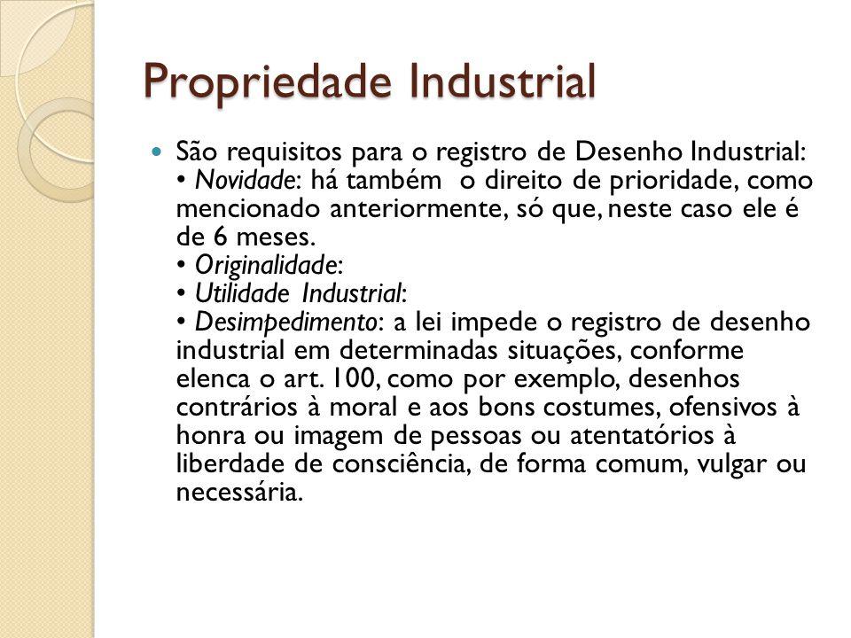Propriedade Industrial São requisitos para o registro de Desenho Industrial: Novidade: há também o direito de prioridade, como mencionado anteriorment