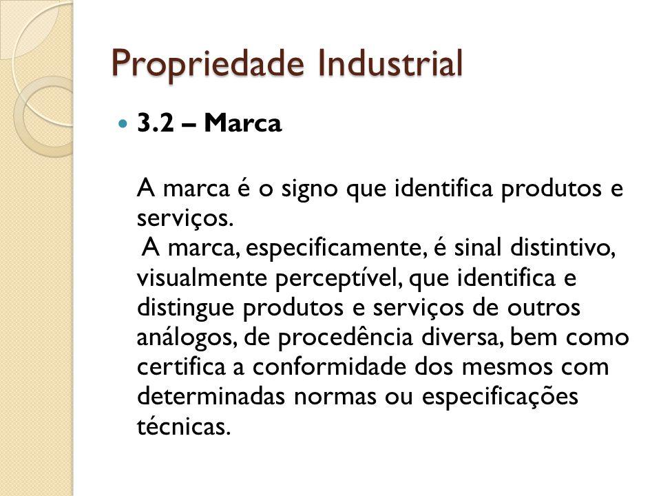 Propriedade Industrial 3.2 – Marca A marca é o signo que identifica produtos e serviços. A marca, especificamente, é sinal distintivo, visualmente per