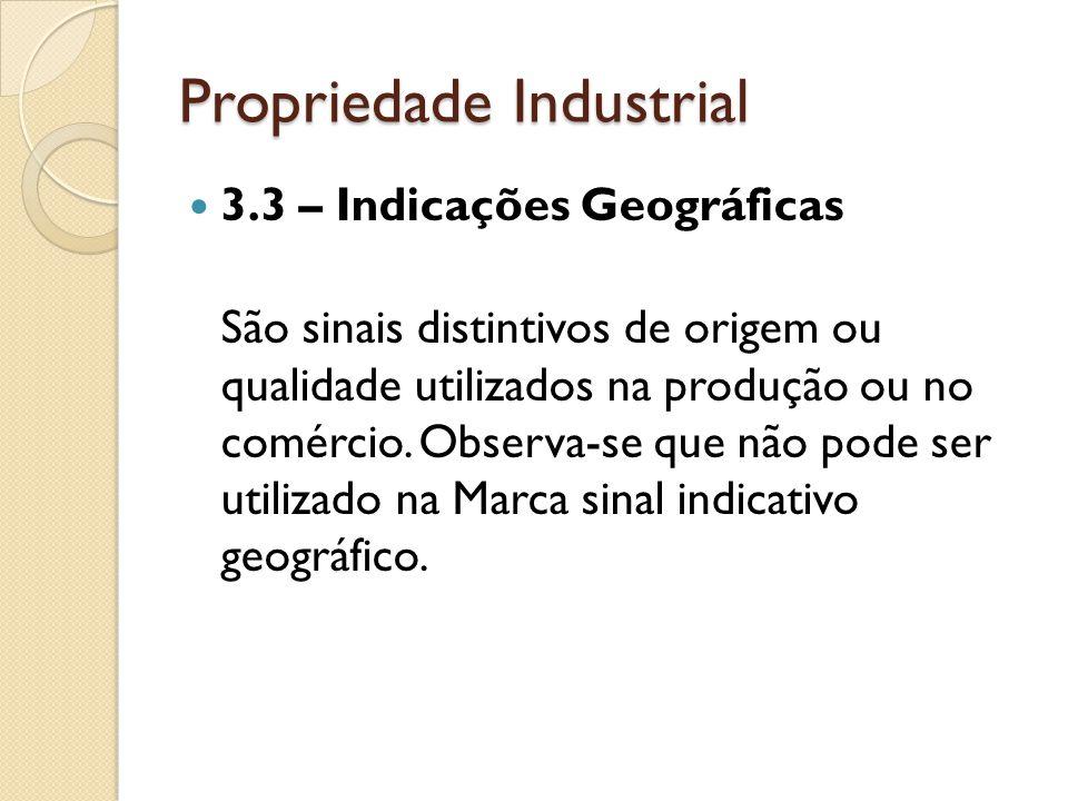 Propriedade Industrial 3.3 – Indicações Geográficas São sinais distintivos de origem ou qualidade utilizados na produção ou no comércio. Observa-se qu
