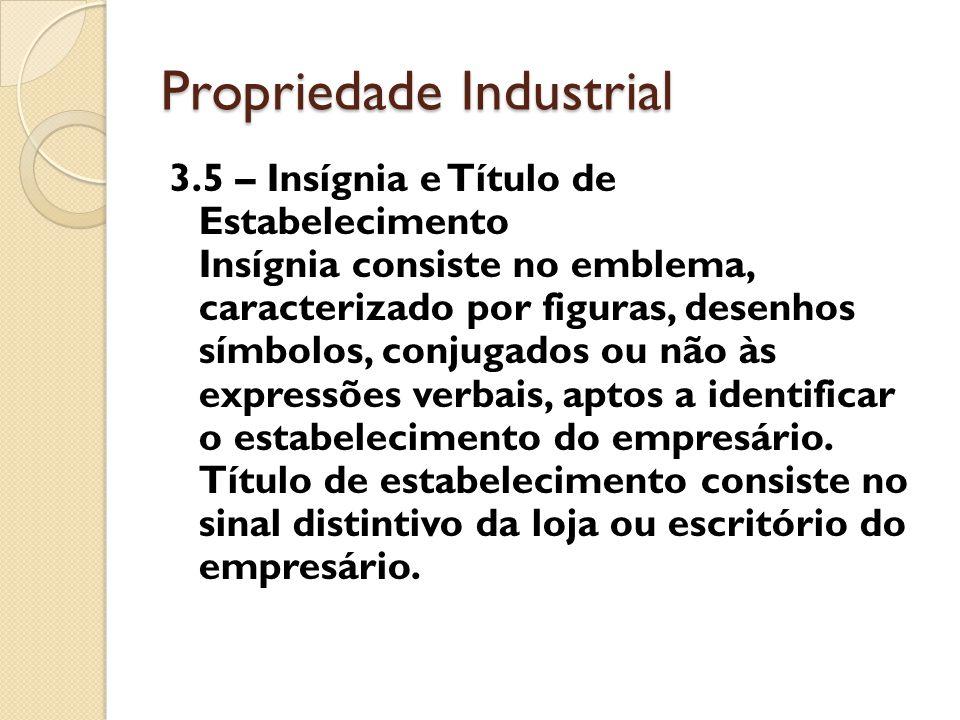Propriedade Industrial 3.5 – Insígnia e Título de Estabelecimento Insígnia consiste no emblema, caracterizado por figuras, desenhos símbolos, conjugad