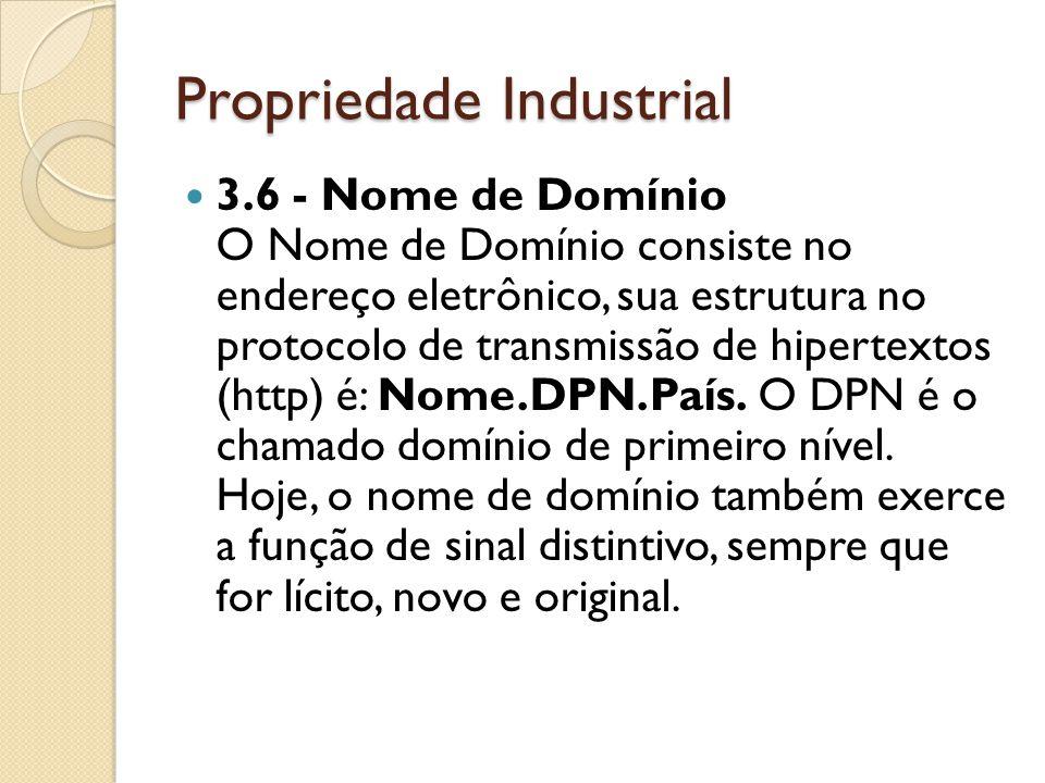 Propriedade Industrial 3.6 - Nome de Domínio O Nome de Domínio consiste no endereço eletrônico, sua estrutura no protocolo de transmissão de hipertext
