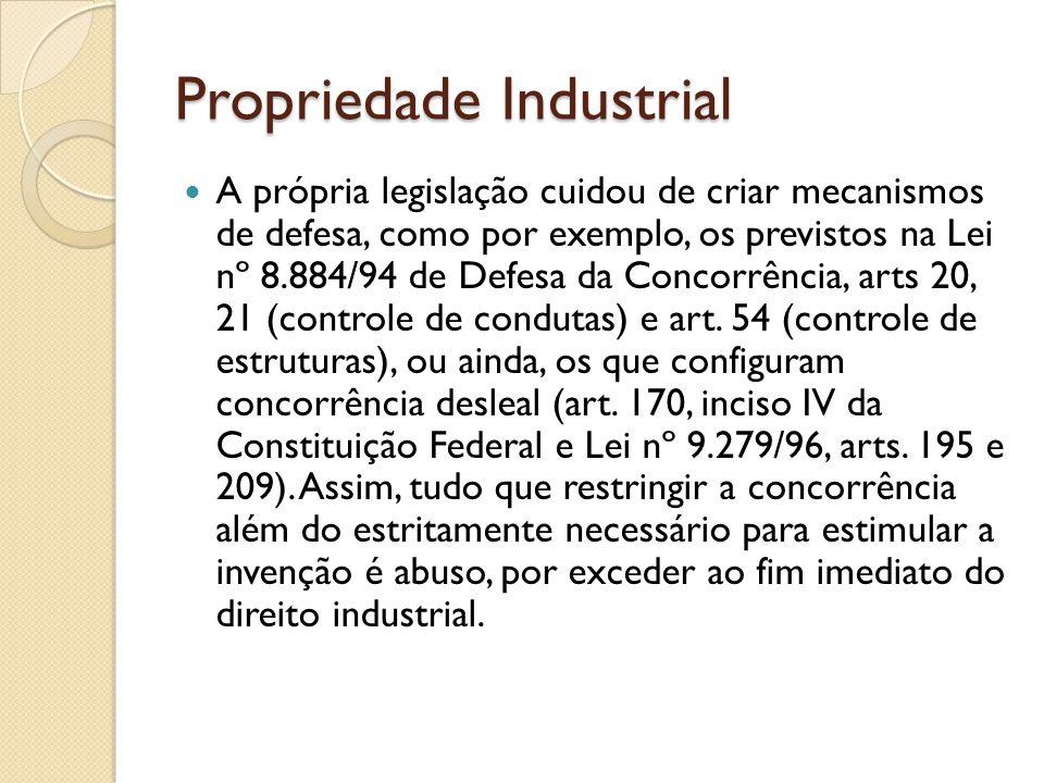 Propriedade Industrial A própria legislação cuidou de criar mecanismos de defesa, como por exemplo, os previstos na Lei nº 8.884/94 de Defesa da Conco