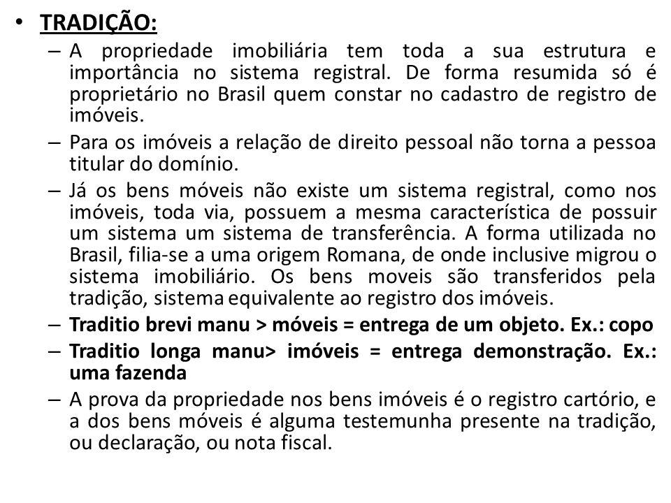 TRADIÇÃO: – A propriedade imobiliária tem toda a sua estrutura e importância no sistema registral. De forma resumida só é proprietário no Brasil quem