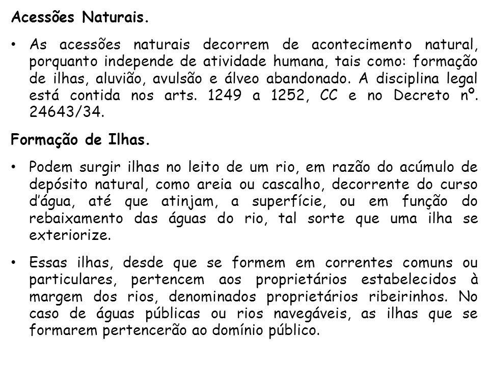 Acessões Naturais. As acessões naturais decorrem de acontecimento natural, porquanto independe de atividade humana, tais como: formação de ilhas, aluv
