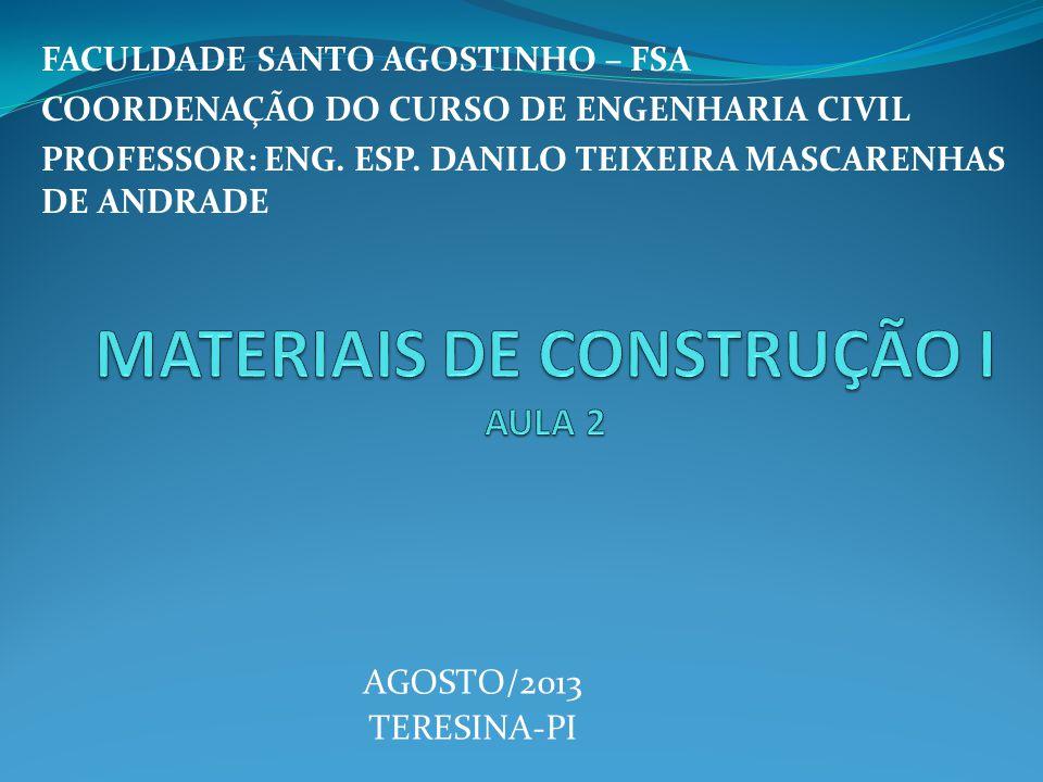 FACULDADE SANTO AGOSTINHO – FSA COORDENAÇÃO DO CURSO DE ENGENHARIA CIVIL PROFESSOR: ENG. ESP. DANILO TEIXEIRA MASCARENHAS DE ANDRADE AGOSTO/2013 TERES