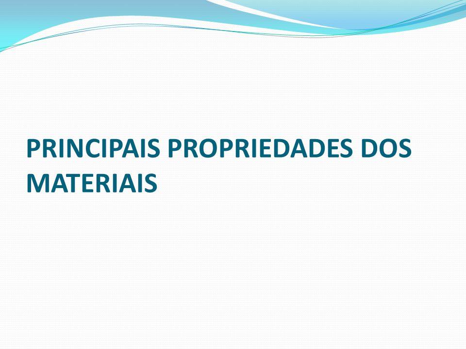 PRINCIPAIS PROPRIEDADES DOS MATERIAIS