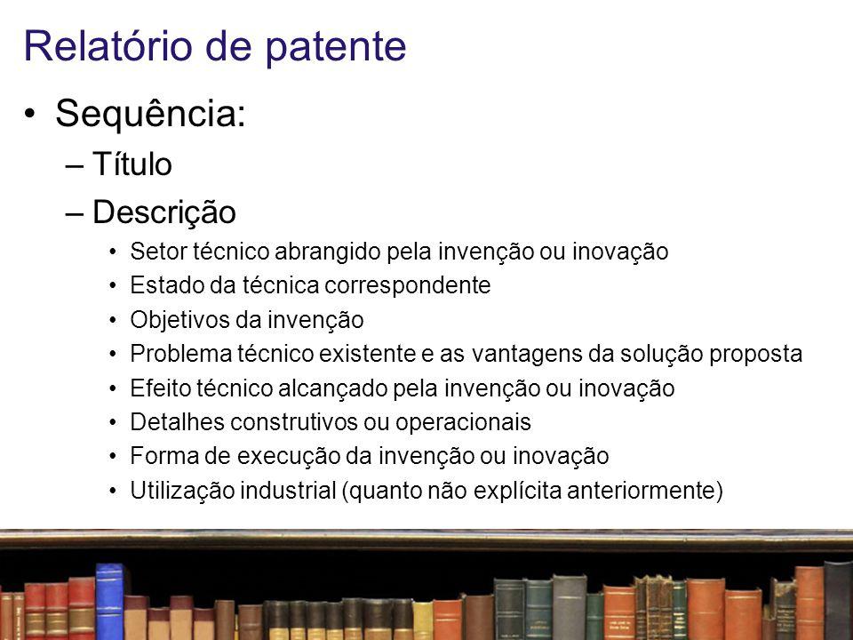 Relatório de patente Reivindicações –Título + caracterizado por + a parte inventiva do produto/processo Resumo (50 a 200 palavras) (ver exemplo)