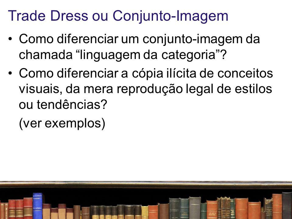 """Trade Dress ou Conjunto-Imagem Como diferenciar um conjunto-imagem da chamada """"linguagem da categoria""""? Como diferenciar a cópia ilícita de conceitos"""