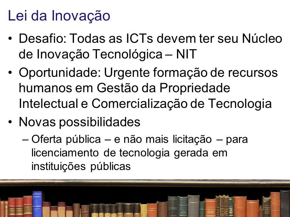 Lei da Inovação Novas possibilidades –Uso de laboratórios de ICTs por parte de pequenas e médias empresas (PMEs) –Financiamento público para fomento a inovação efetuado diretamente a empresas –Possibilidade dada ao pesquisador de iniciar sua própria empresa, sem perder seu vínculo institucional