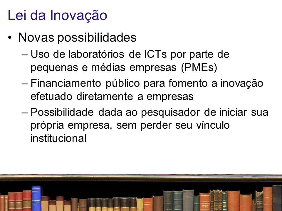 Lei da Inovação Novas possibilidades –Participação do pesquisador em royalties –Investimento das ICTs em desenvolvimentos de inventores isolados –Atuação de pesquisadores diretamente nas empresas –Abatimento dos impostos das despesas feitas com a concessão das patentes