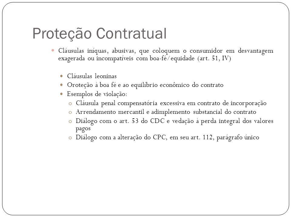 Proteção Contratual Cláusulas iníquas, abusivas, que coloquem o consumidor em desvantagem exagerada ou incompatíveis com boa-fé/equidade (art. 51, IV)