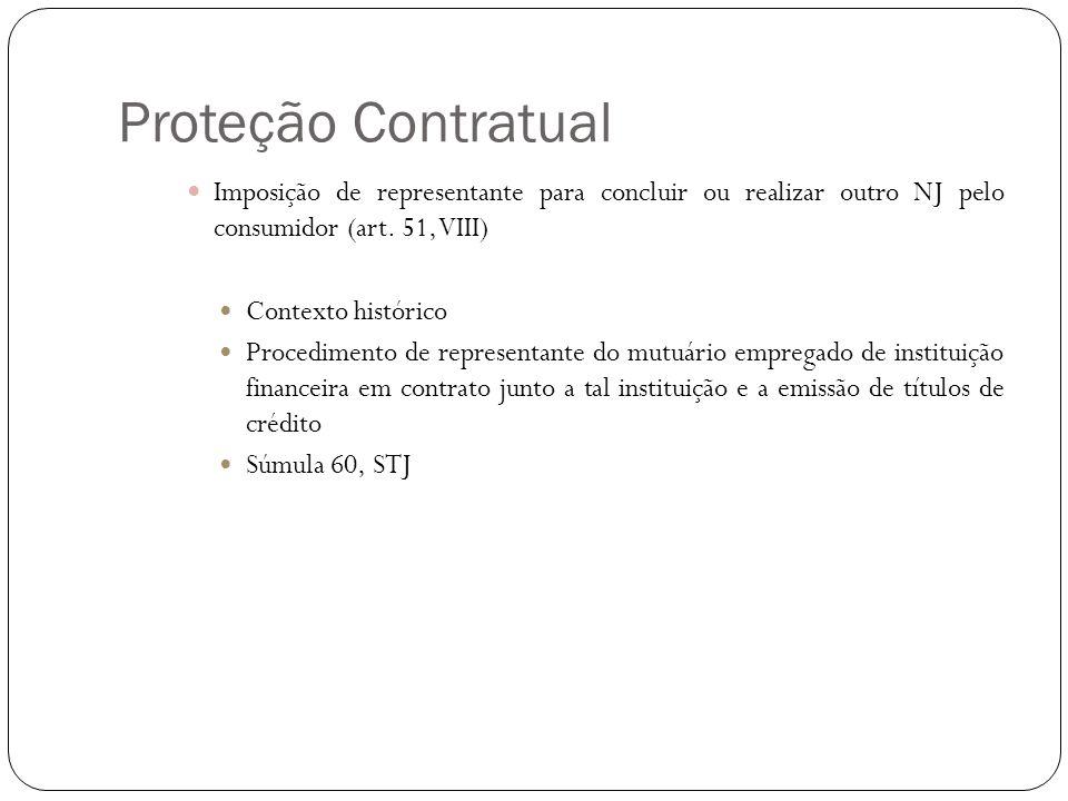 Proteção Contratual Imposição de representante para concluir ou realizar outro NJ pelo consumidor (art. 51, VIII) Contexto histórico Procedimento de r