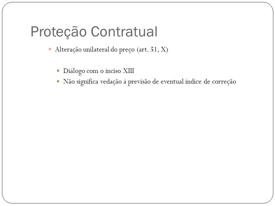 Proteção Contratual Alteração unilateral do preço (art. 51, X) Diálogo com o inciso XIII Não significa vedação à previsão de eventual índice de correç