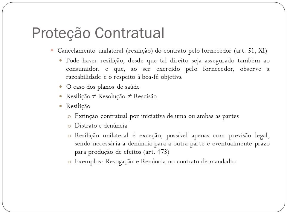 Proteção Contratual Cancelamento unilateral (resilição) do contrato pelo fornecedor (art. 51, XI) Pode haver resilição, desde que tal direito seja ass