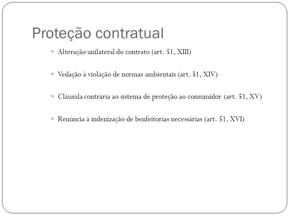 Proteção contratual Alteração unilateral do contrato (art. 51, XIII) Vedação à violação de normas ambientais (art. 51, XIV) Cláusula contrária ao sist