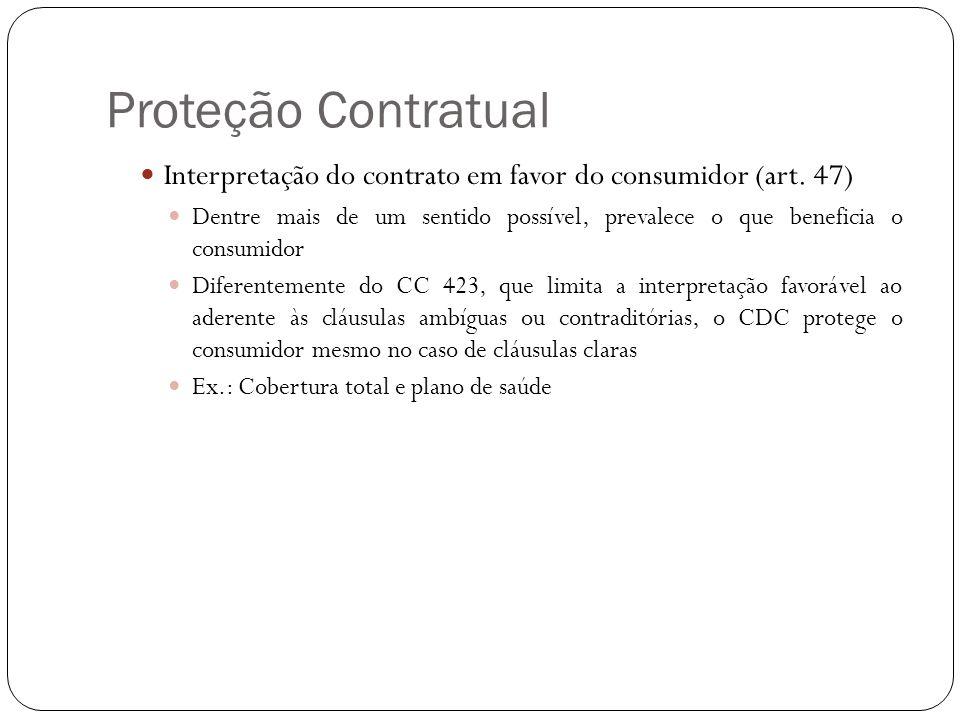 Proteção Contratual Interpretação do contrato em favor do consumidor (art. 47) Dentre mais de um sentido possível, prevalece o que beneficia o consumi
