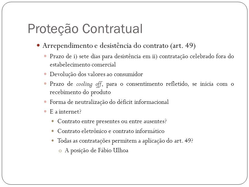 Proteção Contratual Arrependimento e desistência do contrato (art. 49) Prazo de i) sete dias para desistência em ii) contratação celebrado fora do est