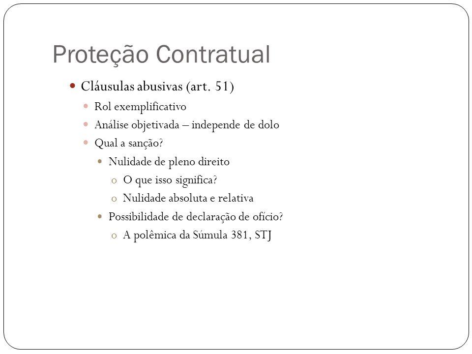 Proteção Contratual Cláusulas abusivas (art. 51) Rol exemplificativo Análise objetivada – independe de dolo Qual a sanção? Nulidade de pleno direito o