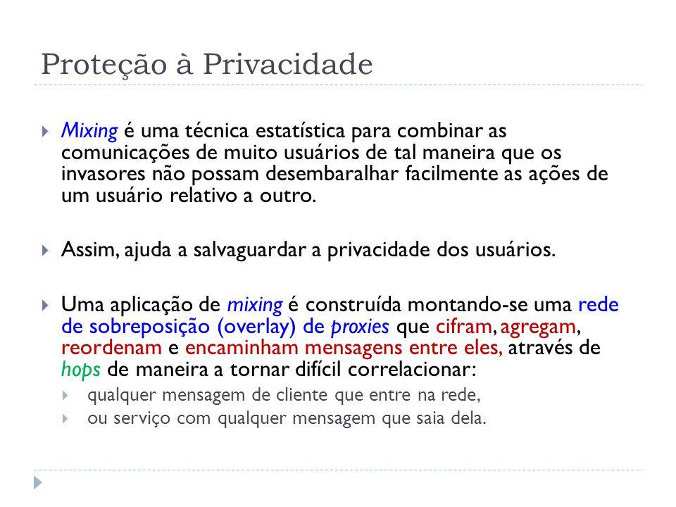 Proteção à Privacidade  Mixing é uma técnica estatística para combinar as comunicações de muito usuários de tal maneira que os invasores não possam desembaralhar facilmente as ações de um usuário relativo a outro.