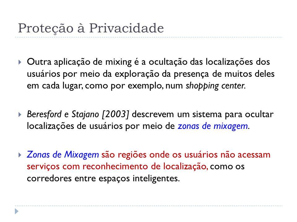 Proteção à Privacidade  Outra aplicação de mixing é a ocultação das localizações dos usuários por meio da exploração da presença de muitos deles em cada lugar, como por exemplo, num shopping center.