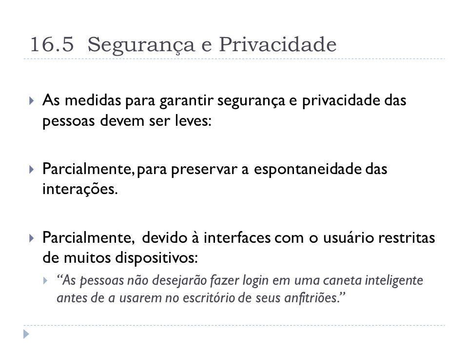 16.5 Segurança e Privacidade  As medidas para garantir segurança e privacidade das pessoas devem ser leves:  Parcialmente, para preservar a espontaneidade das interações.