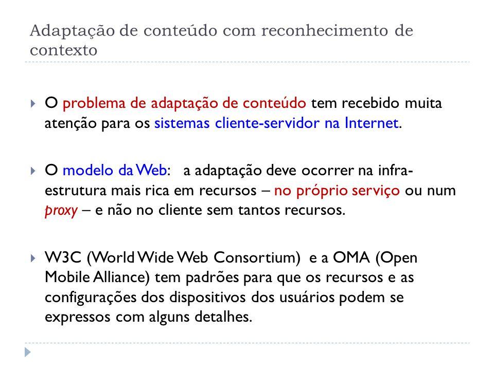Adaptação de conteúdo com reconhecimento de contexto  O problema de adaptação de conteúdo tem recebido muita atenção para os sistemas cliente-servidor na Internet.