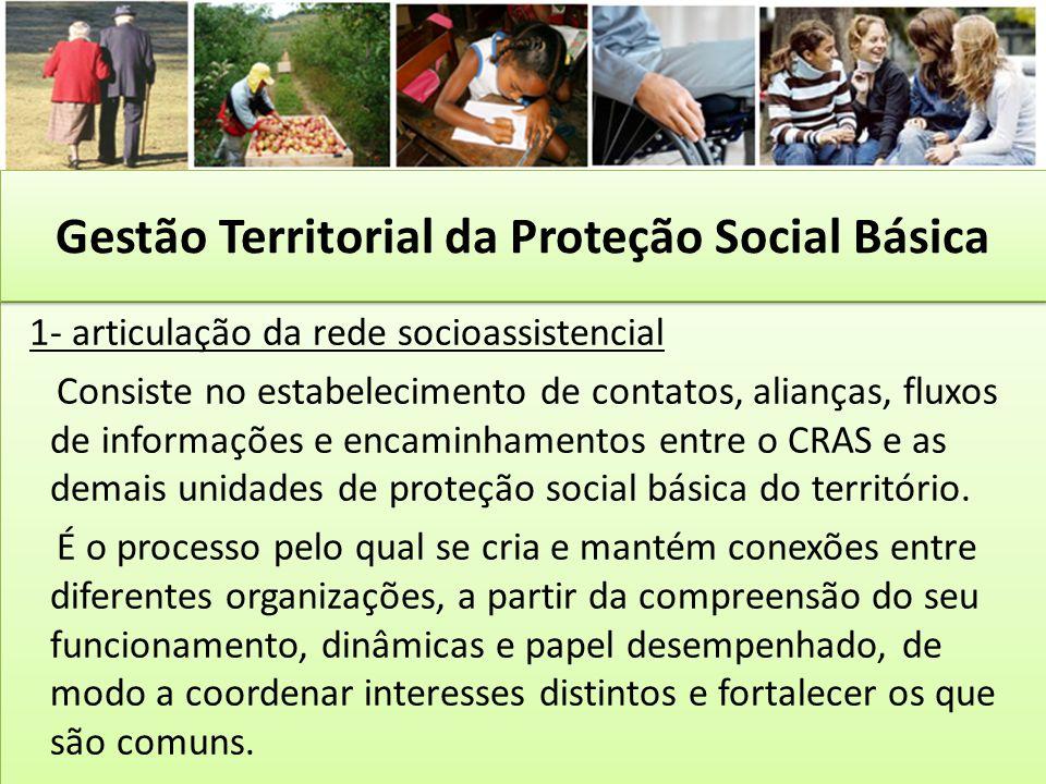 1- articulação da rede socioassistencial Consiste no estabelecimento de contatos, alianças, fluxos de informações e encaminhamentos entre o CRAS e as