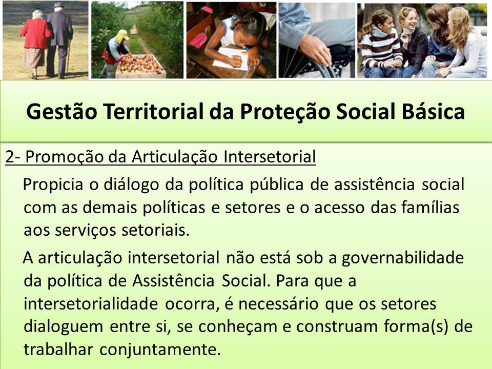 2- Promoção da Articulação Intersetorial Propicia o diálogo da política pública de assistência social com as demais políticas e setores e o acesso das