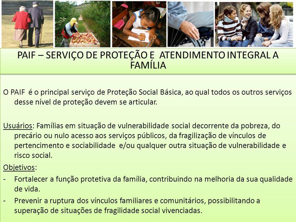 O PAIF é o principal serviço de Proteção Social Básica, ao qual todos os outros serviços desse nível de proteção devem se articular. Usuários: Família