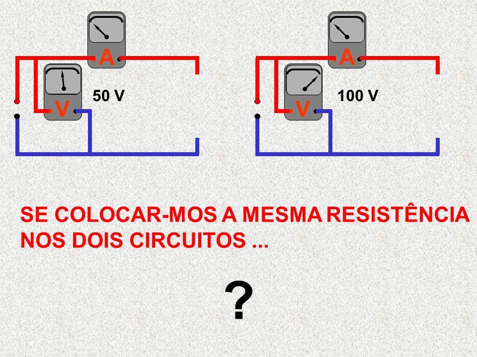 AVAV SE COLOCAR-MOS A MESMA RESISTÊNCIA NOS DOIS CIRCUITOS... ? 50 V100 V