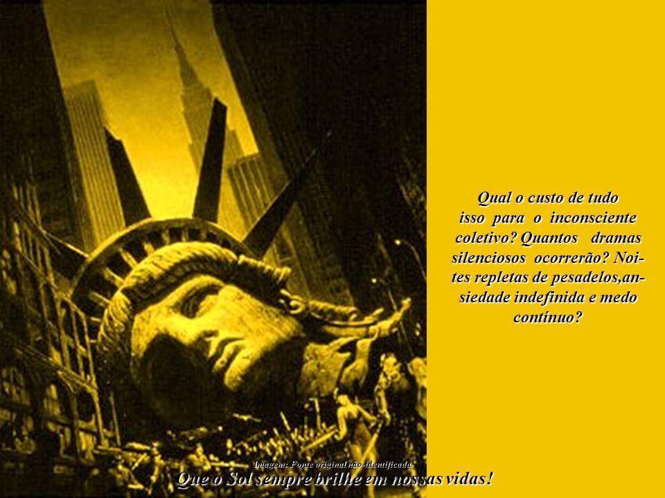 O drama prossegue. A Estátua da Liberdade, símbolo dos valores ame- ricanos, também já foi destruída virtualmente muitas vezes. Que o Sol sempre brilh