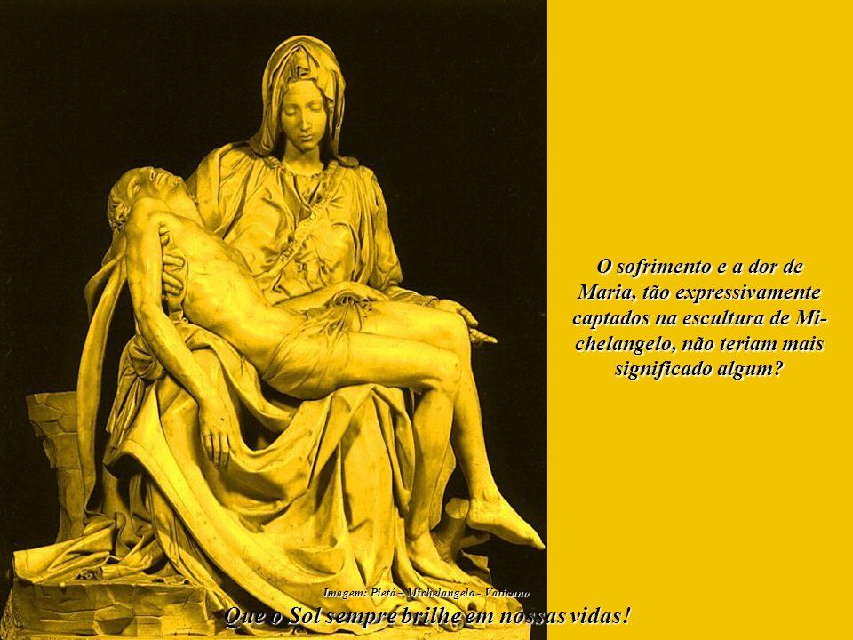 Jesus Cristo já foi crucificado. A sociedade brasileira e toda a Cristan- dade precisariam passar por mais isso? Imagem: Pietá – Michelangelo - Vatica
