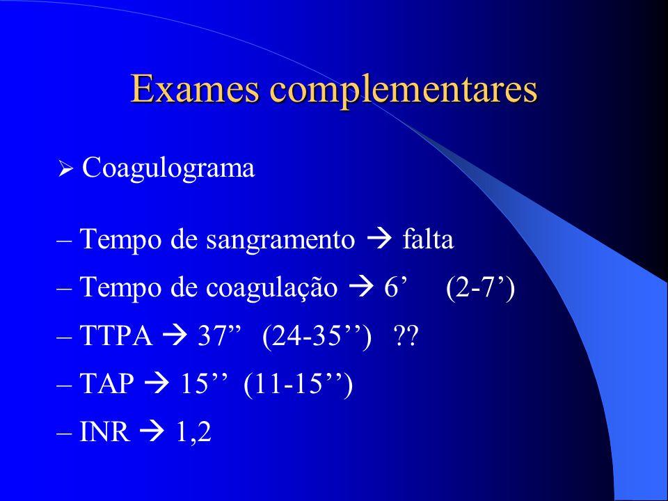 """Exames complementares  Coagulograma – Tempo de sangramento  falta – Tempo de coagulação  6' (2-7') – TTPA  37"""" (24-35'') ?? – TAP  15'' (11-15'')"""