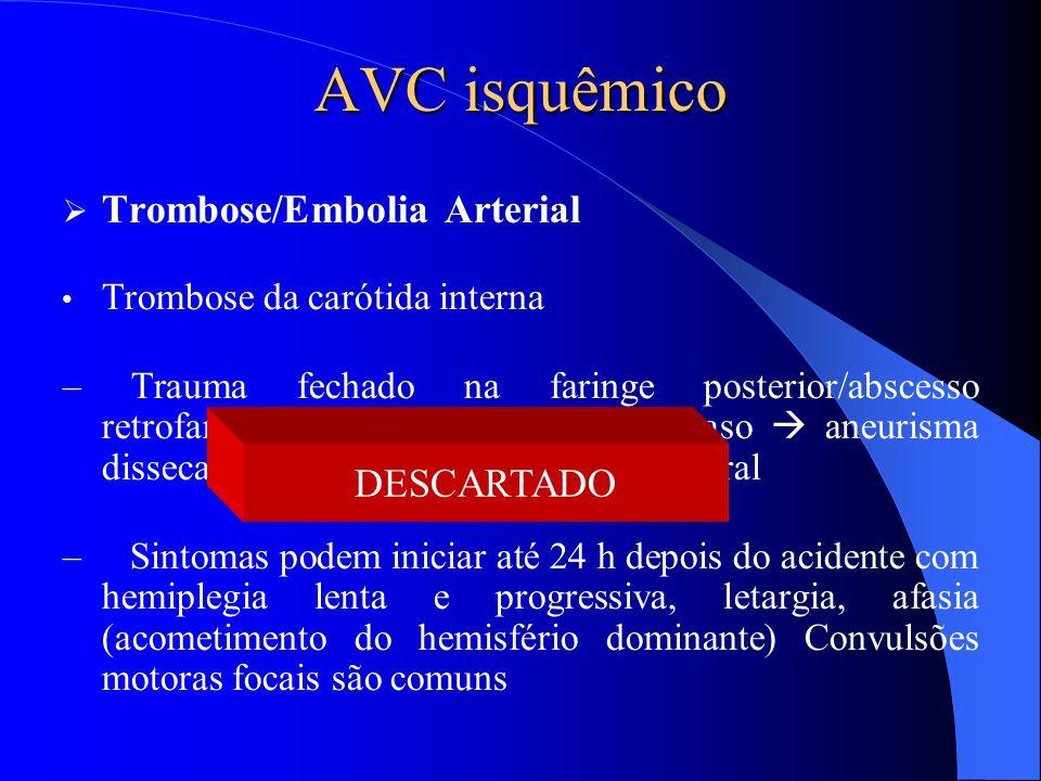 AVC isquêmico  Trombose/Embolia Arterial Trombose da carótida interna – Trauma fechado na faringe posterior/abscesso retrofaríngeo  lesão da íntima
