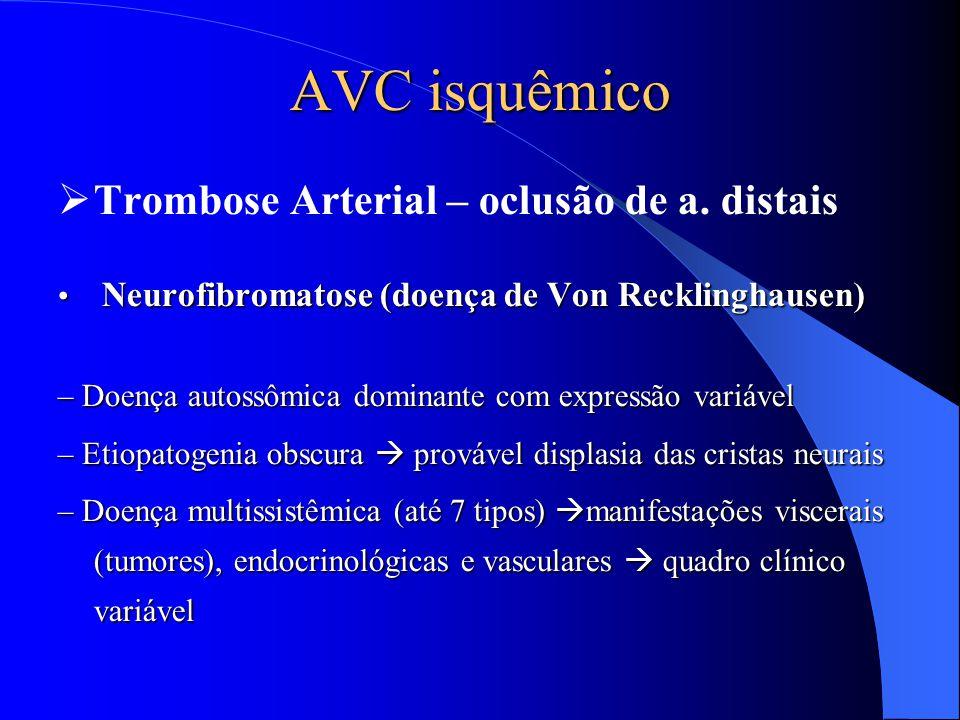 AVC isquêmico  Trombose Arterial – oclusão de a. distais Neurofibromatose (doença de Von Recklinghausen) Neurofibromatose (doença de Von Recklinghaus