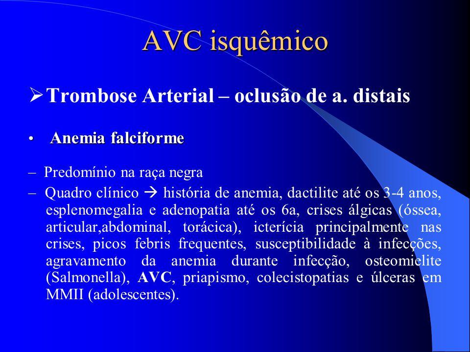 AVC isquêmico  Trombose Arterial – oclusão de a. distais Anemia falciforme Anemia falciforme – Predomínio na raça negra – Quadro clínico  história d