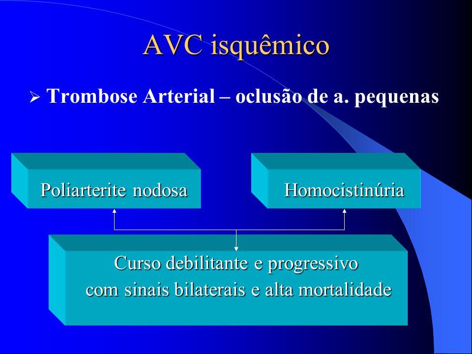 AVC isquêmico  Trombose Arterial – oclusão de a. pequenas Curso debilitante e progressivo com sinais bilaterais e alta mortalidade com sinais bilater