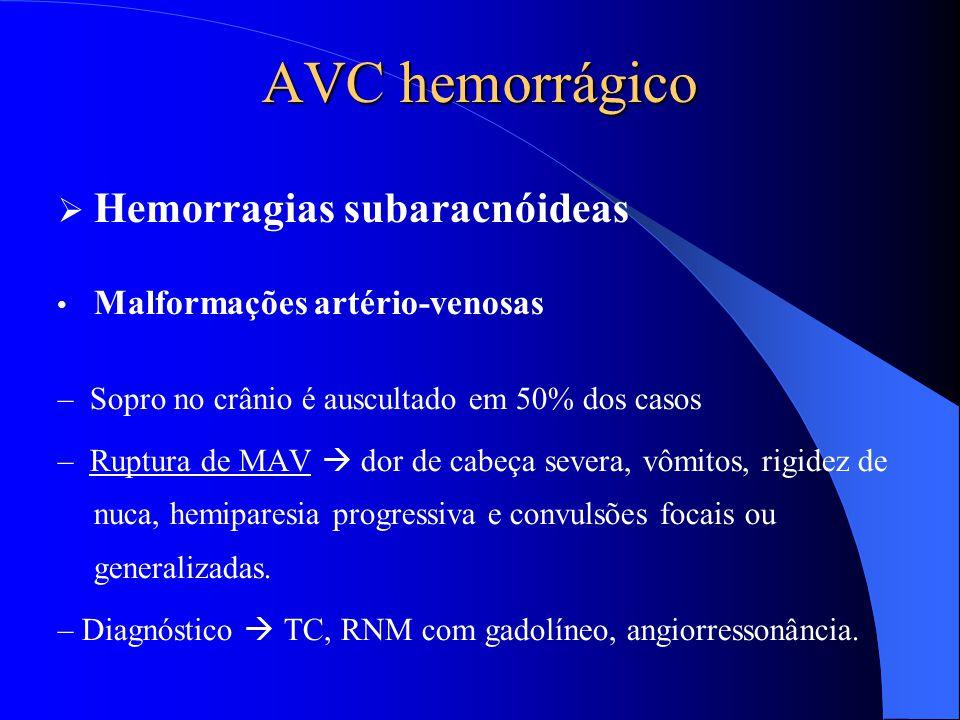 AVC hemorrágico  Hemorragias subaracnóideas Malformações artério-venosas – Sopro no crânio é auscultado em 50% dos casos – Ruptura de MAV  dor de ca