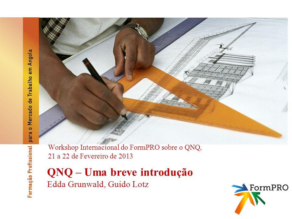 QNQ – Uma breve introdução Edda Grunwald, Guido Lotz Workshop Internacional do FormPRO sobre o QNQ, 21 a 22 de Fevereiro de 2013