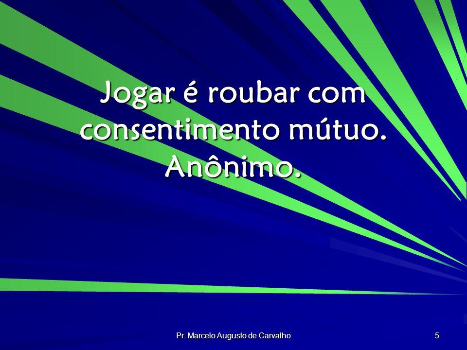Pr.Marcelo Augusto de Carvalho 16 Nada pode ser honroso onde a justiça esta ausente.