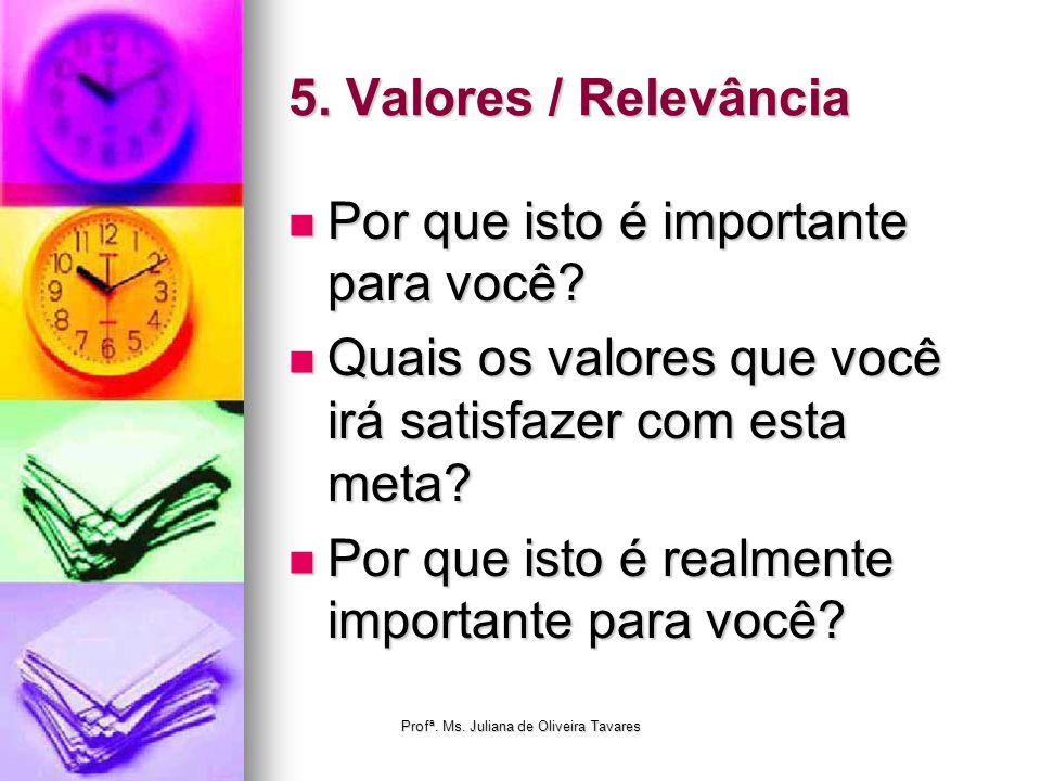 5. Valores / Relevância Por que isto é importante para você? Por que isto é importante para você? Quais os valores que você irá satisfazer com esta me