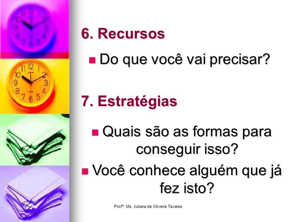 6. Recursos Do que você vai precisar? Do que você vai precisar? 7. Estratégias Quais são as formas para conseguir isso? Quais são as formas para conse