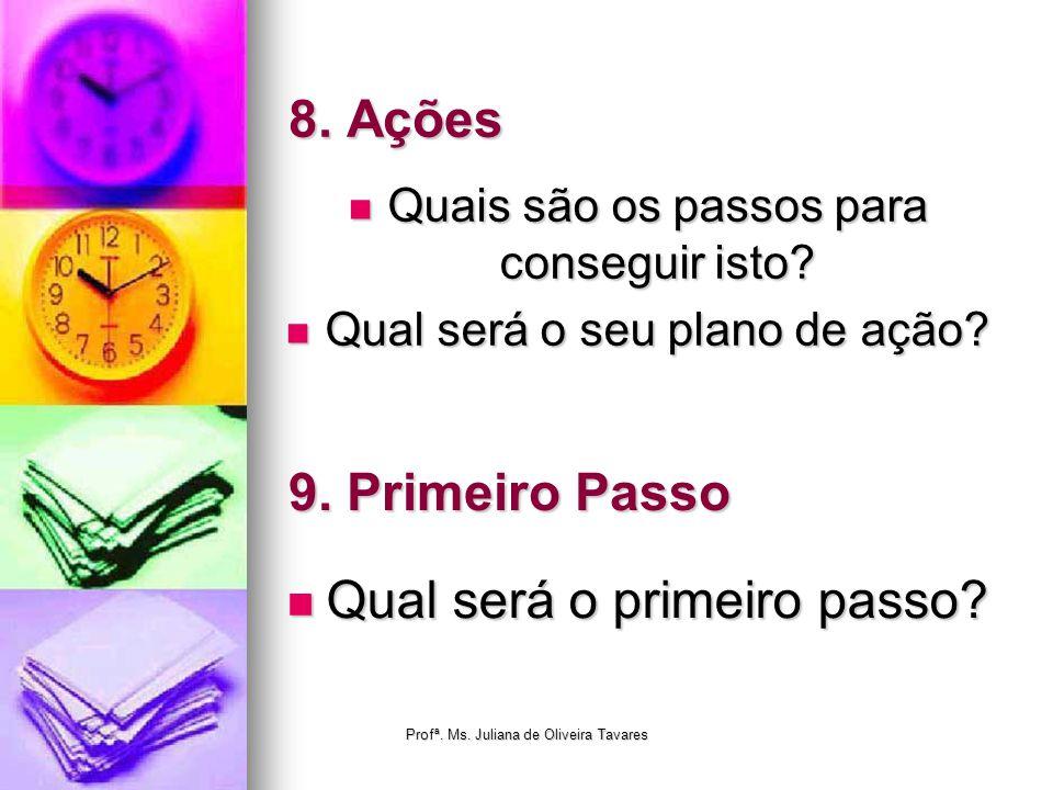 8. Ações Quais são os passos para conseguir isto? Quais são os passos para conseguir isto? Qual será o seu plano de ação? Qual será o seu plano de açã