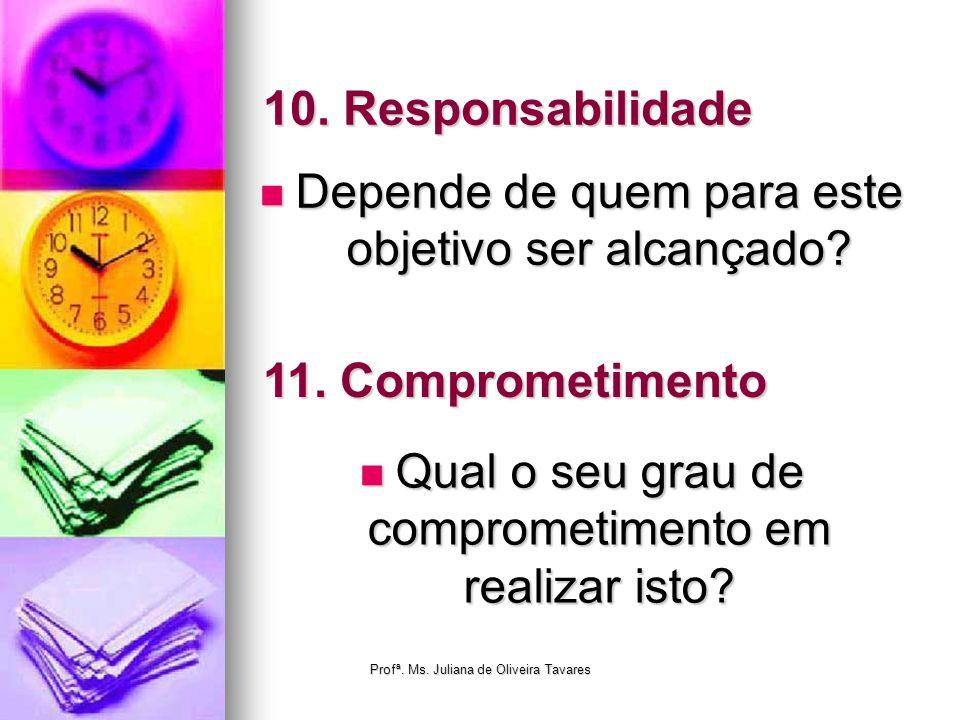 10. Responsabilidade Depende de quem para este objetivo ser alcançado? Depende de quem para este objetivo ser alcançado? 11. Comprometimento Qual o se